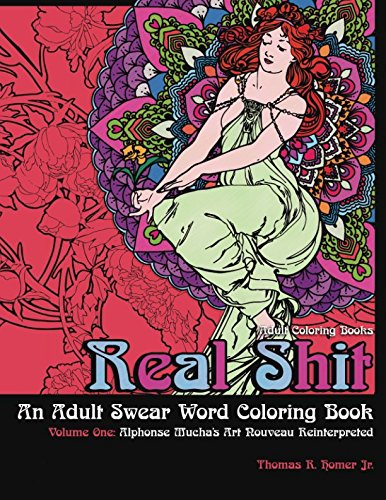 Adult Coloring Books: Real Shit-An Adult Swear Word Coloring Book | Volume One: Alphonse Mucha's Art Nouveau Reinterpreted (Volume 1)