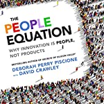 The People Equation: Why Innovation Is People, Not Products | Deborah Perry Piscione,David Crawley PhD