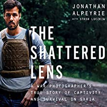 The Shattered Lens: A War Photographer's True Story of Captivity and Survival in Syria Audiobook by Jonathan Alpeyrie, Stash Luczkiw Narrated by Qarie Marshall