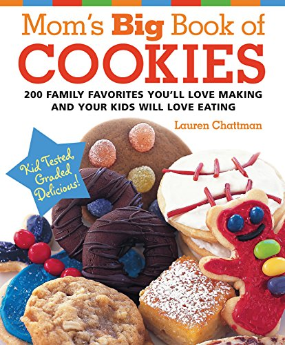 Mom's Big Book of Cookies: 200 Family Favorites You'll Love Making and Your Kids Will Love Eating by Lauren Chattman