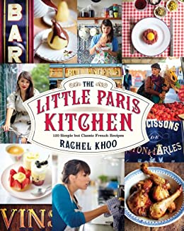 The Little Paris Kitchen: 120 Simple But Classic French Recipes by [Khoo, Rachel]