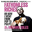 Fathomless Riches: Or How I Went from Pop to Pulpit Audiobook by Richard Coles Narrated by Richard Coles