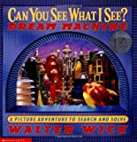 Can You See What I See? Dream Machine: Picture Puzzles to Search and Solve by Wick, Walter (2003) Hardcover