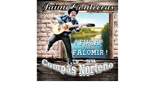 ¡Fuga para Falomir! Y Su Compás Norteño by Jaime Contreras on Amazon Music - Amazon.com