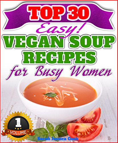 30 Ultra Delicious Low-Fat Soup Recipes For Rapid Weight Loss - Vegan...