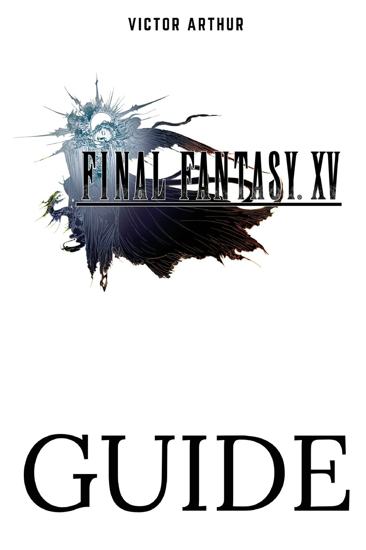 Final Fantasy XV Guide: Walkthrough, Side Quests, Bounty Hunts, Food Recipes, Cheats, Secrets and More pdf epub