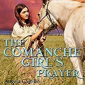 The Comanche Girl's Prayer: Texas Women of Spirit, Book 2 | Angela Castillo