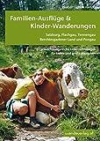 Familien-Ausflüge & Kinder-Wanderungen - Salzburg, Flachgau, Tennengau, Berchtesgadener Land und Pongau: 67 abwechslungsreiche Unternehmungen für kleine und große Menschen