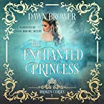 The Enchanted Princess: Broken Curses, Book 1 | Dawn Brower