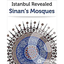 Istanbul: Guide to Sinan's Mosques (2017 Travel Guide)