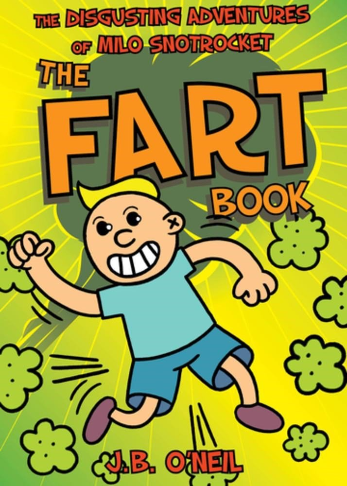 The Fart Book: The Disgusting Adventures of Milo Snotrocket