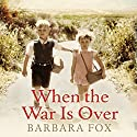 When the War Is Over: Far from home, far from family, safe from the war - a true story of two Second World War evacuees Audiobook by Barbara Fox Narrated by Janine Birkett