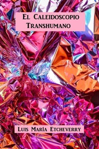 El caleidoscopio transhumano: Dimensiones antropologicas para el ethos contemporaneo (Spanish Edition) [Luis Maria Etcheverry] (Tapa Blanda)
