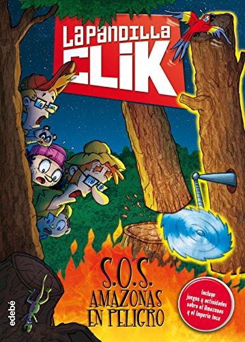 La pandilla Clik S.O.S Amazonas en peligro (Spanish Edition)
