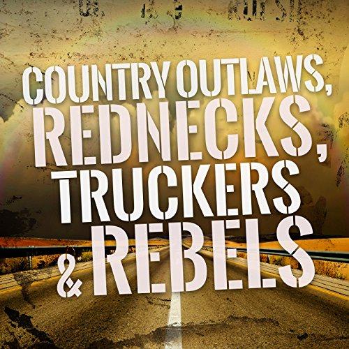 Country Outlaws, Rednecks, Tru...