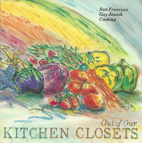 Out of Our Kitchen Closets: San Francisco Gay Jewish Cooking by Editor