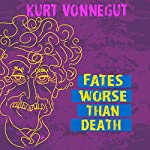 Fates Worse Than Death: An Autobiographical Collage | Kurt Vonnegut
