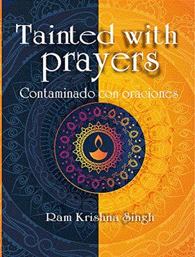 Tainted with Prayers: Contaminado con Oraciones (Spanish Edition) by [Singh, Ram Krishna]