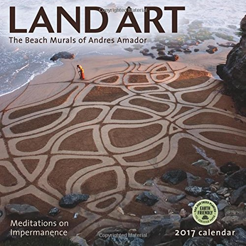 land art 2017 wall calendar the beach murals of andres amador meditations on impermanence