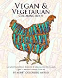 Vegan & Vegetarian Coloring Book: An Adult Coloring Book of 40 Vegan and Vegetarian Quotes and Patterned Designs (Coloring Book Funny Gift Ideas) (Volume 3)