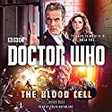Doctor Who: The Blood Cell: A 12th Doctor Novel Audiobook by James Goss Narrated by Colin McFarlane