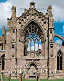The Architecture of the Scottish Medieval Church, 1100-1560 (The Paul Mellon Centre for Studies in British Art), Richard Fawcett, 0300170491