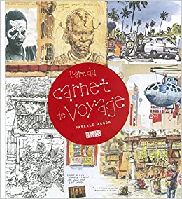 L\'art du carnet de voyage: Amazon.co.uk: Pascale Argod ...