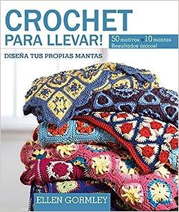 Crochet para llevar!: Diseña tus propias mantas (Spanish Edition): Ellen Gormley: 9789871903344: Amazon.com: Books