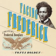 Facing Frederick: The Life of Frederick Douglass, a Monumental American Man Audiobook by Tonya Bolden Narrated by Adam Lazarre-White