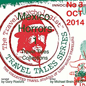 Travel Tales Collections: No 3 OCT 2014 - Mexico Horrors 1 Audiobook