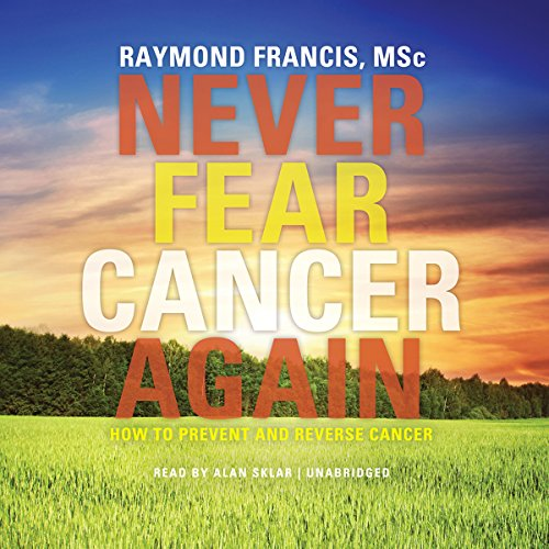 Never Fear Cancer Again: How to Prevent and Reverse Cancer Audiobook [Free Download by Trial] thumbnail