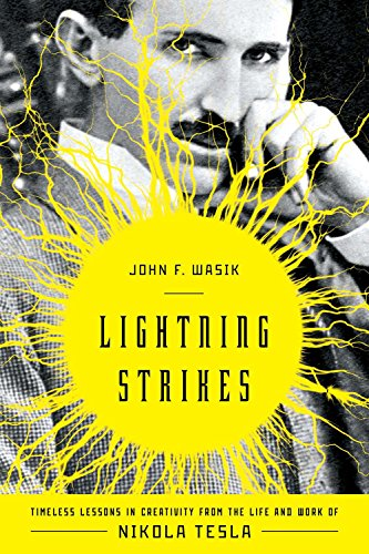 Lightning Strikes: Timeless Lessons in Creativity from the Life and Work of Nikola Tesla (The Life And Times Of Nikola Tesla)