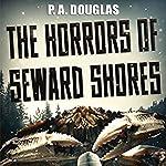The Horrors of Seward Shores | P. A. Douglas