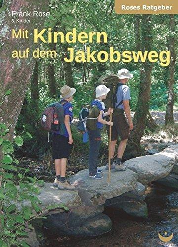 Mit Kindern auf dem Jakobsweg (Roses Ratgeber) Taschenbuch – 1. Juni 2014 Frank Rose Zeitenwende 3934291848 Esoterik