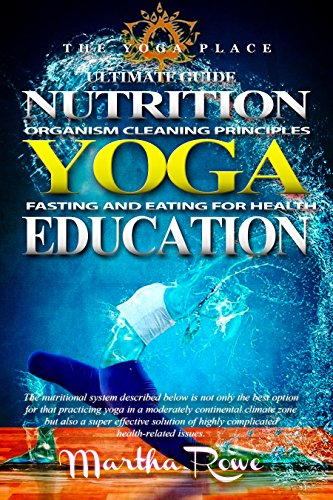 YOGA: Nutrition Education (Fasting and Eating for Health, Organism Cleaning Principles) The Yoga Place Book: How to Lose Weight Fast, Healthy Living, Intermittent Fasting, Teaching Yoga