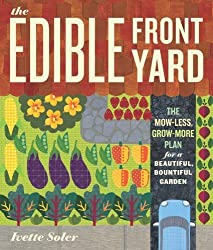 The Edible Front Yard: The Mow-Less, Grow-More Plan for a Beautiful, Bountiful Garden by Ivette Soler (2011-02-23)
