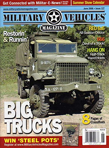 Military Vehicles #127 June 2008 Magazine BIG TRUCKS RESTORIN' & RUNNIN' 666 Devil of a Truck REO 6X6 ALL-SEASON DEUCE Hang On: Half-Truck Hand Holds GET CONNECTED WITH MILITAR-E (All Season Vehicles)