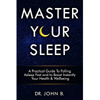 Master Your Sleep: A Practical Guide to Falling asleep Fast and to Boost Instantly your Health & Wellbeing (English…