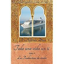 Toda una vida sin ti: Tomo 1: La traductora de arabe (Spanish Edition)
