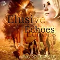 Elusive Echoes Audiobook by Kay Springsteen Narrated by Justin Torres