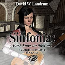 Sinfonia: The First Notes on a Lute: A Vampire Chronicle, Book One Audiobook by David W. Landrum Narrated by Christopher Proctor