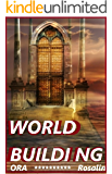 WORLD BUILDING to the Extreme: Learn How to Build Your Fictional World, How Much of My World Do I Build?, Sins of Worldbuilding: World Building 101 (Fiction Writers United)