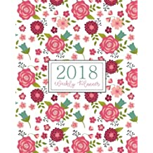 2018 Weekly Planner: Daily and Monthly Schedule Organizer Journal Notebook Calendar With Pink Magenta Teal Floral Cover And Lettered Title