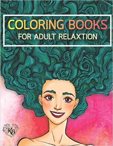 Beauty Hair Girls: An Adult Coloring Book with Beautiful Women, Floral Hair Designs, and Floral Patterns for Relaxation and Stress Relief: Anti stress ... You Back to Calm & Mindfulness for Women