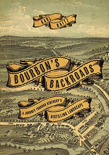 Bourbon's Backroads: A Journey through Kentucky's Distilling Landscape (South Limestone) by Karl Raitz