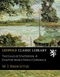 img - for The Child of Stafferton: A Chapter from a Family Chronicle book / textbook / text book
