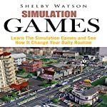 Simulation Games: Learn the Simulation Games and See How It Change Your Daily Routine | Shelby Watson