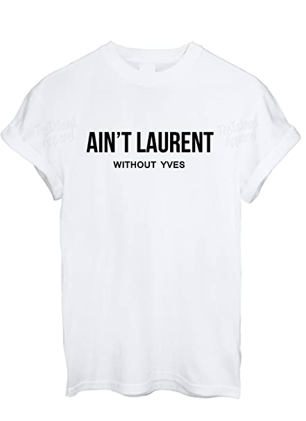 3a6b611c687fc TeeIsland Ain't Laurent Without YVES T Shirt: Amazon.co.uk: Clothing