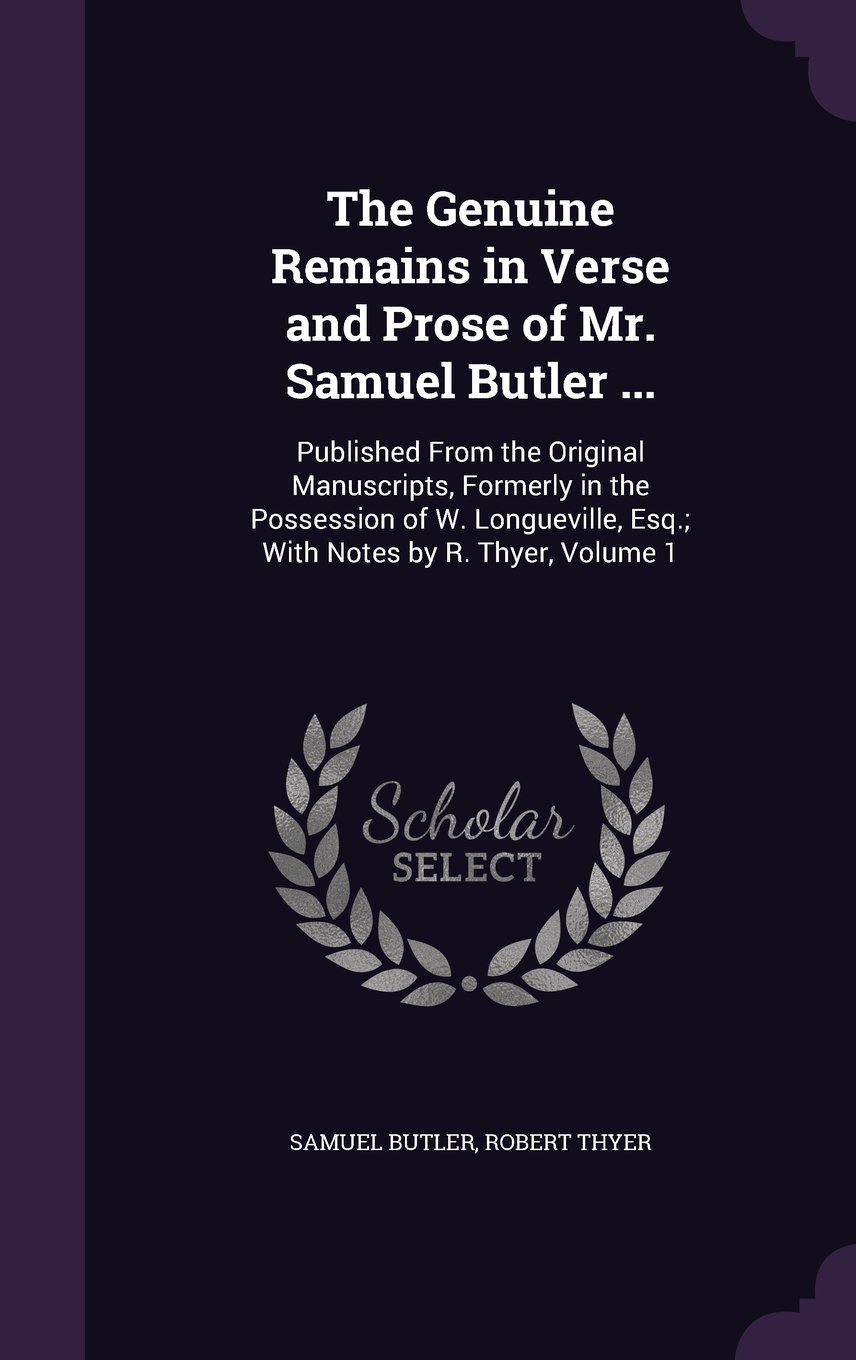 Download The Genuine Remains in Verse and Prose of Mr. Samuel Butler ...: Published from the Original Manuscripts, Formerly in the Possession of W. Longueville, Esq.; With Notes by R. Thyer, Volume 1 PDF Text fb2 book