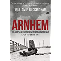 Arnhem: The Complete Story of Operation Market Garden 17-25 September 1944